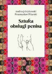 Okładka książki Sztuka obsługi penisa Przemysław Pilarski,Andrzej Gryżewski