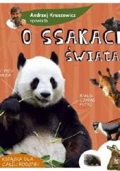 Okładka książki O ssakach świata opowiada Andrzej G. Kruszewicz Andrzej G. Kruszewicz