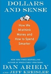 Okładka książki Dollars and Sense: How We Misthink Money and How to Spend Smarter Dan Ariely,Jeff Kreisler