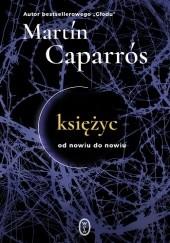 Okładka książki Księżyc. Od nowiu do nowiu Martín Caparrós