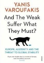 Okładka książki And the Weak Suffer What They Must? Europe's Crisis and America's Economic Future Yanis Varoufakis
