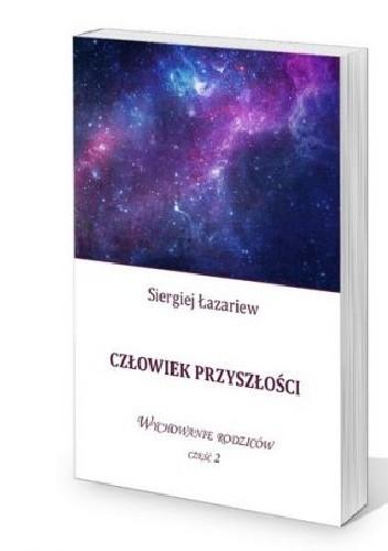 Okładka książki Człowiek przyszłości, Wychowanie rodziców cz.2 Siergiej Łazariew