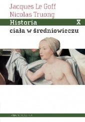Okładka książki Historia ciała w średniowieczu Jacques Le Goff,Nicolas Truong