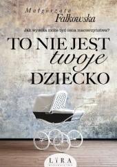 To nie jest twoje dziecko - Jacek Skowroński