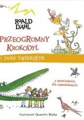 Okładka książki Przeogromny krokodyl i inne zwierzęta Roald Dahl