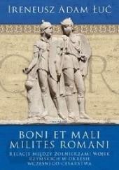 Okładka książki Boni et mali milites Romani. Relacje między żołnierzami wojsk rzymskich w okresie Wczesnego Cesarstwa Ireneusz Adam Łuć