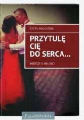 Okładka książki Przytulę Cię do serca...