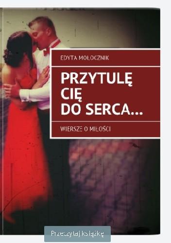 Okładka książki Przytulę Cię do serca... Edyta Anna Mołocznik