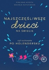 Okładka książki Najszczęśliwsze dzieci na świecie czyli wychowanie po holendersku Rina Mae Acosta,Michele Hutchison