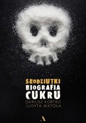 Okładka książki Słodziutki. Biografia cukru Dariusz Kortko,Judyta Watoła