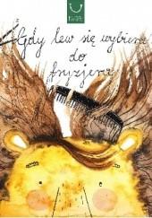 Okładka książki Gdy lew się wybiera do fryzjera Katarzyna Zych