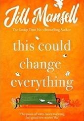Okładka książki This Could Change Everything Jill Mansell