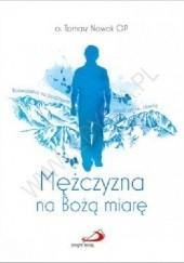 Okładka książki Mężczyzna na Bożą miarę Tomasz Nowak OP