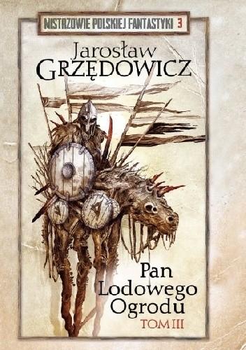 Okładka książki Pan Lodowego Ogrodu t. 3 Jarosław Grzędowicz