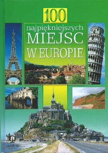 Okładka książki 100 najpiękniejszych miejsc w Europie praca zbiorowa