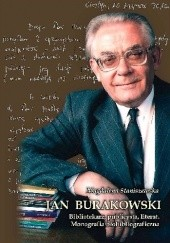 Okładka książki Jan Burakowski: bibliotekarz, publicysta, literat. Monografia biobibliograficzna Magdalena Staniszewska