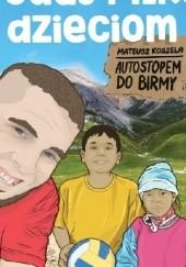 Okładka książki Podaj piłkę dzieciom- autostopem do Birmy Mateusz Koszela