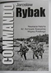 Okładka książki Commando. Nieznana historia 62. Kompanii Specjalnej Wojska Polskiego Jarosław Rybak