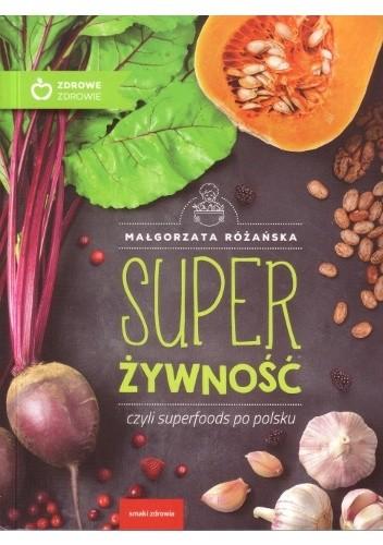 Okładka książki Super żywność czyli superfoods po polsku Małgorzata Różańska