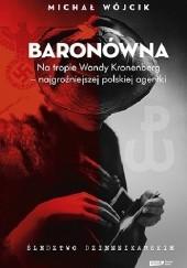 Okładka książki Baronówna. Na tropie Wandy Kronenberg - najgroźniejszej polskiej agentki. Śledztwo dziennikarskie Michał Wójcik