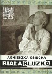 Okładka książki Biała Bluzka. Program spektaklu Agnieszka Osiecka,Krystyna Janda,Zespół Och-Teatru