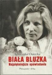 Okładka książki Biała Bluzka. Najpiękniejsze opowiadania Agnieszka Osiecka