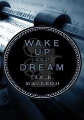 Okładka książki Wake Up and Dream Ian R. MacLeod