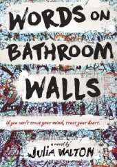 Okładka książki Words on Bathroom Walls Julia Walton