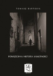 Okładka książki Powszechna historia samotności Tomasz Bartosik
