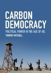 Okładka książki Carbon Democracy. Political Power in the Age of Oil Timothy Mitchell