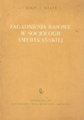 Okładka książki Zagadnienia rasowe w socjologii amerykańskiej Jerzy J. Wiatr
