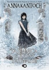Okładka książki Tajemnica godziny trzynastej Anna Kańtoch