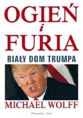 Okładka książki Ogień i furia. Biały Dom Trumpa Michael Wolff