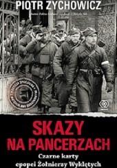 Okładka książki Skazy na pancerzach. Czarne karty epopei Żołnierzy Wyklętych Piotr Zychowicz