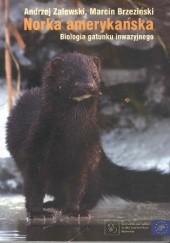 Okładka książki Norka amerykańska. Biologia gatunku inwazyjnego Andrzej Zalewski (biolog),Marcin Brzeziński (zoolog)