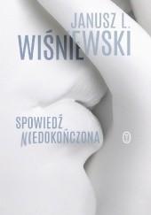Okładka książki Spowiedź niedokończona Janusz Leon Wiśniewski