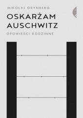 Okładka książki Oskarżam Auschwitz. Opowieści rodzinne Mikołaj Grynberg