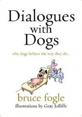 Okładka książki Dialogues with Dogs. Why Dogs Behave the Way They Do Bruce Fogle