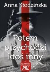 Okładka książki Potem przychodzi ktoś inny Anna Kłodzińska