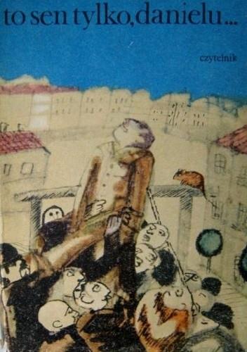 Okładka książki To sen tylko, Danielu... Zbigniew Żakiewicz