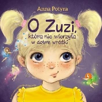 Okładka książki O Zuzi, która nie wierzyła w dobre wróżki Anna Potyra