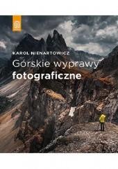 Okładka książki Górskie wyprawy fotograficzne Karol Nienartowicz