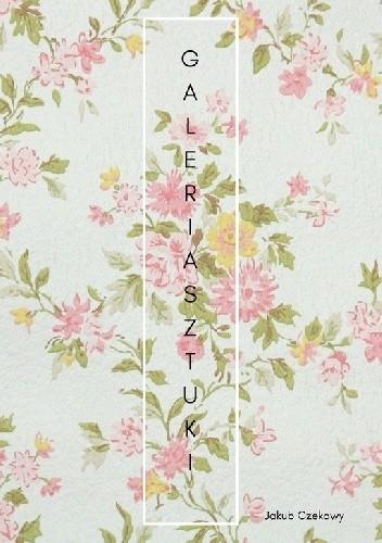 Okładka książki Galeria sztuki: Rozdział 1, odrzucona miłość Jakub Czekawy