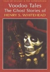 Okładka książki Voodoo Tales. The Ghost Stories of Henry S. Whitehead Henry S. Whitehead