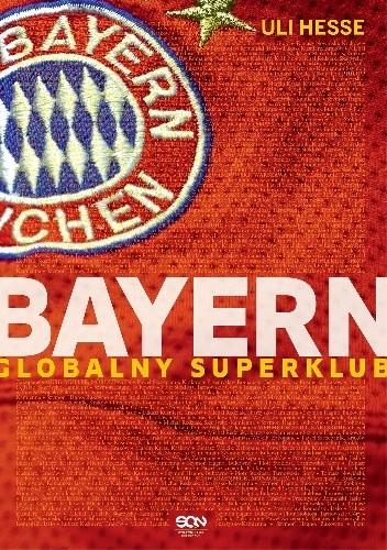 Okładka książki Bayern. Globalny superklub Uli Hesse