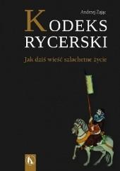 Okładka książki Kodeks rycerski. Jak wieść szlachetne życie Andrzej Zając