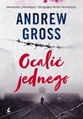 Okładka książki Ocalić jednego Andrew Gross