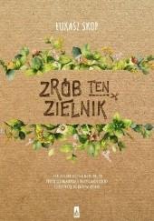 Okładka książki Zrób ten zielnik! Łukasz Skop
