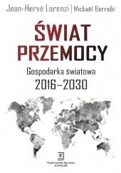 Okładka książki Świat przemocy. Gospodarka światowa 2016–2030 Jean-Hervé Lorenzi,Mickaël Berrebi