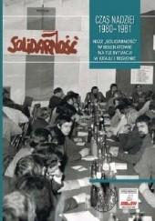 Okładka książki Czas nadziei 1980-1981. NSZZ Solidarność w Bełchatowie na tle sytuacji w kraju i regionie Sebastian Pilarski,Dariusz Rogut
